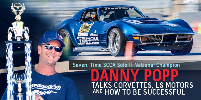 Seven-Time SCCA Solo II National Champion Danny Popp Talks Corvettes, LS Motors and How to be Successful